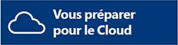 Vous préparer pour le Cloud